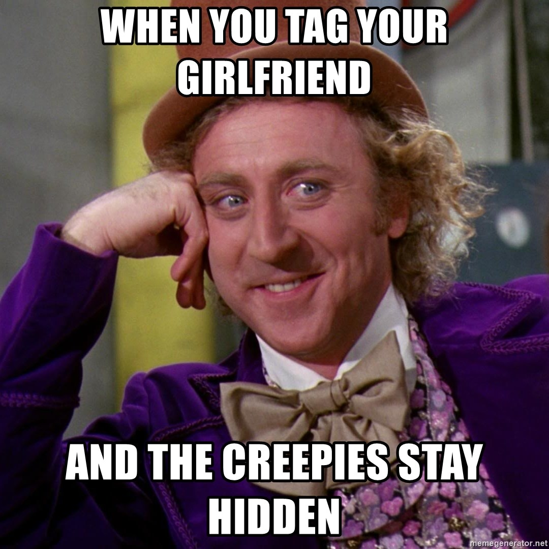 Willy Wonka - When you tag your girlfriend and the creepies stay hidden