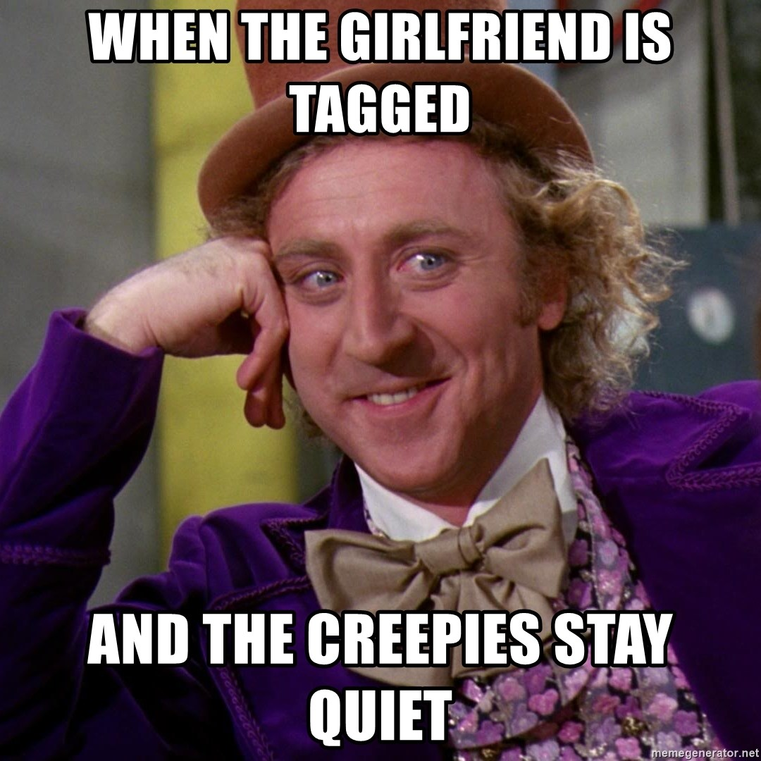 Willy Wonka - when the girlfriend is tagged and the creepies stay quiet