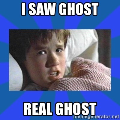 i see dead people - i saw ghost real ghost