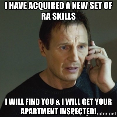 taken meme - I HAVE ACQUIRED A NEW SET OF RA SKILLS I WILL FIND YOU & I WILL GET YOUR APARTMENT INSPECTED!