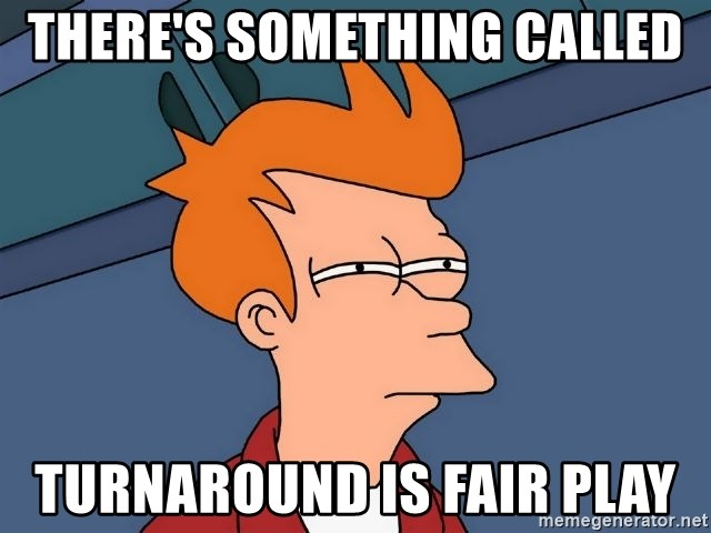 Futurama Fry - There's something called Turnaround is fair play