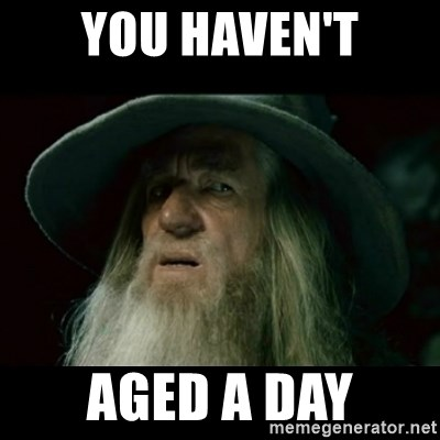 no memory gandalf - YOU HAVEN'T AGED A DAY