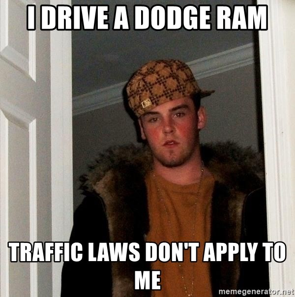 Scumbag Steve - i drive a dodge ram traffic laws don't apply to me