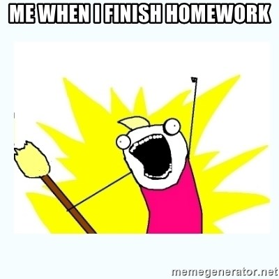 All the things - me when i finish homework