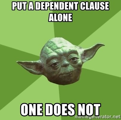 Advice Yoda Gives - Put a dependent clause alone one does not