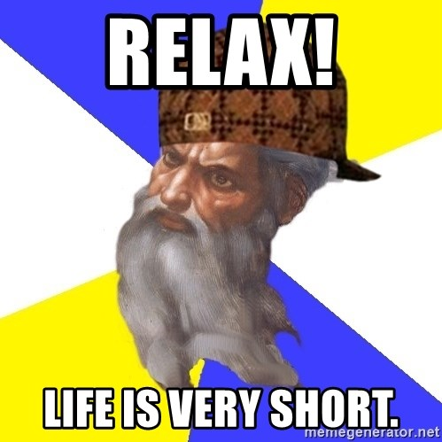 Scumbag God - Relax! life is very short.