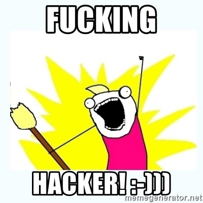 All the things - fucking hacker! :-)))