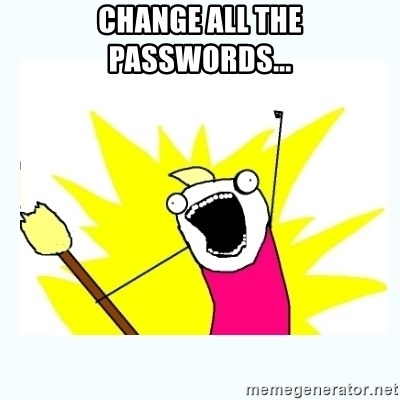 All the things - Change all the passwords...