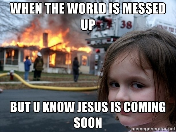 Disaster Girl - When the world is messed up but u know Jesus is coming soon