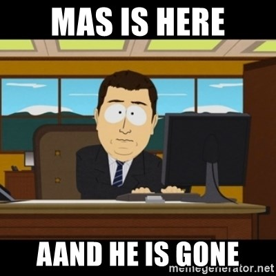 and they're gone - MAS is here aand he is gone