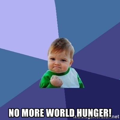 Success Kid - No more world hunger!