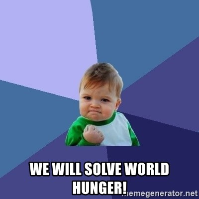 Success Kid - We will solve world hunger!