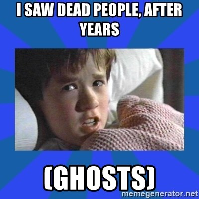 i see dead people - I SAW DEAD PEOPLE, AFTER YEARS (GHOSTS)