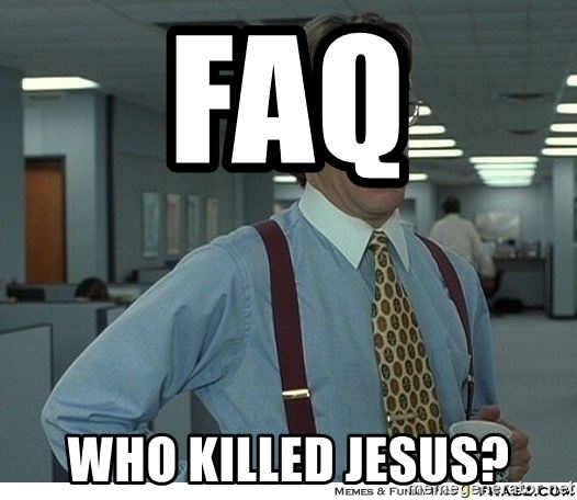Yeah If You Could Just - FAQ Who killed Jesus?