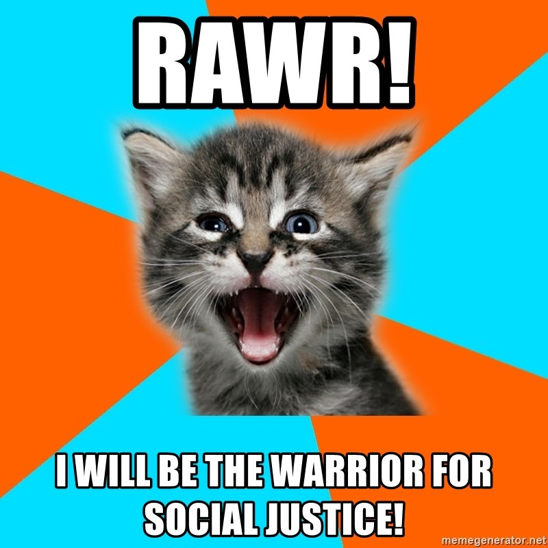Ib Kitten - Rawr!  I will be the warrior for social justice!