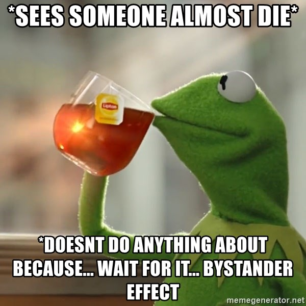 Kermit The Frog Drinking Tea - *sees someone almost die* *Doesnt do anything about because... wait for it... Bystander effect
