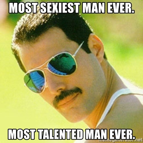 typical Queen Fan - most sexiest man ever. most talented man ever.