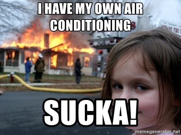 Disaster Girl - I have my own air conditioning Sucka!