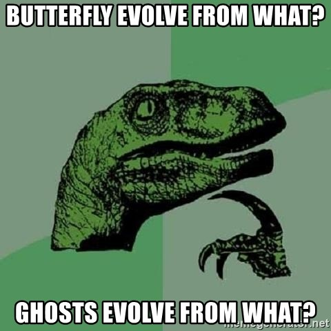 Philosoraptor - butterfly evolve from what? ghosts evolve from what?