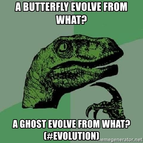 Philosoraptor - A butterfly evolve from what? A ghost evolve from what? (#evolution)