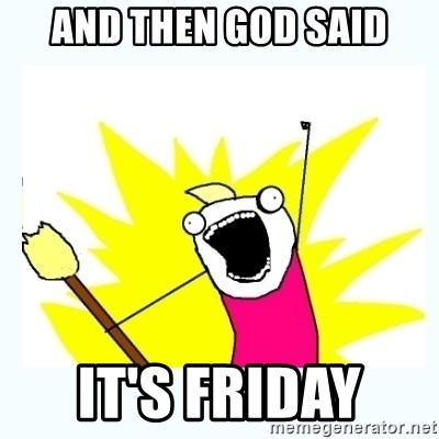 All the things - And then God said It's Friday