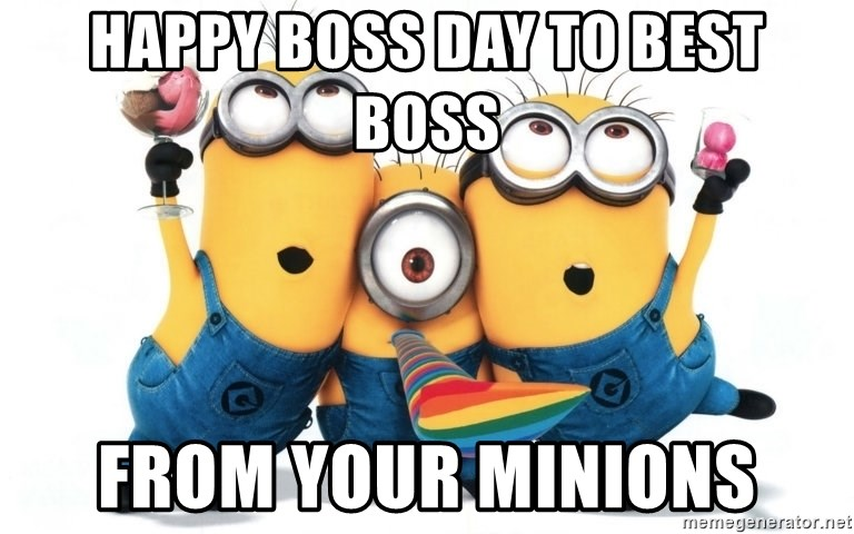 Celebrate Minions - HAPPY BOSS DAY TO BEST BOSS FROM YOUR MINIONS
