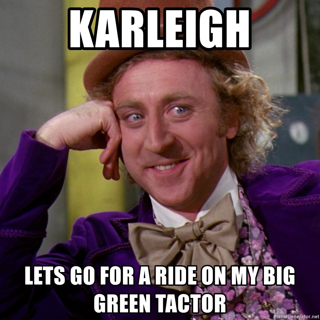 Willy Wonka - karleigh Lets go for a ride on my big green tactor