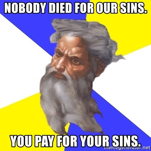 God - nobody died for our sins. you pay for your sins.