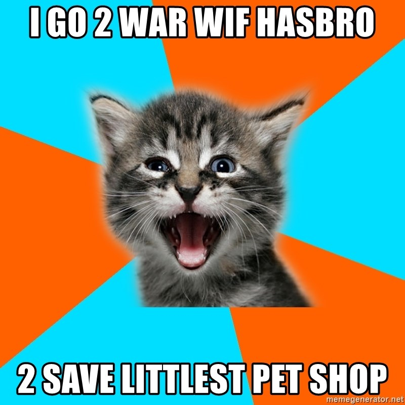 Ib Kitten - i go 2 war wif Hasbro 2 save Littlest Pet Shop
