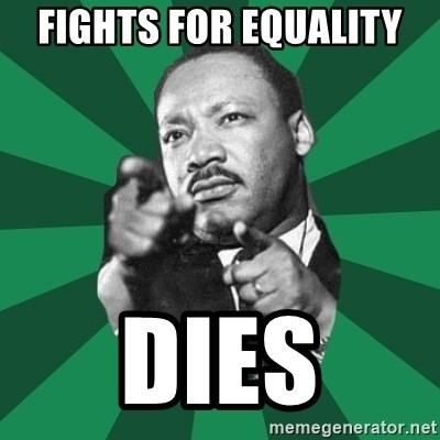 Martin Luther King jr.  - fights for equality  dies
