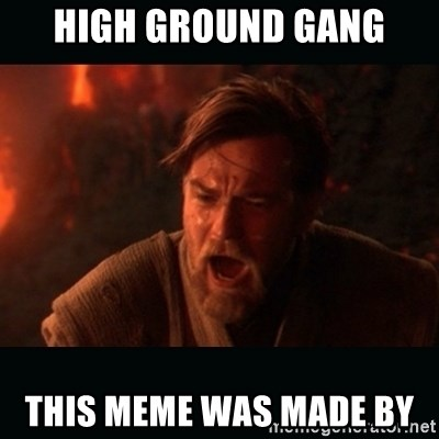 """Obi Wan Kenobi """"You were my brother!"""" - HIGH GROUND GANG THIS MEME WAS MADE BY"""