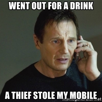 taken meme - WENT OUT FOR A DRINK A THIEF STOLE MY MOBILE