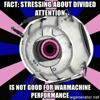 """Did you know"" Fun Fact sphere  - Fact: Stressing about divided attention is not good for Warmachine performance"