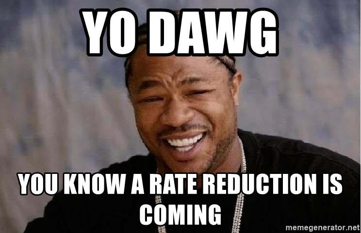 Yo Dawg - Yo Dawg You know a rate reduction is coming