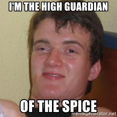 Stoner Stanley - I'm the high guardian of the spice