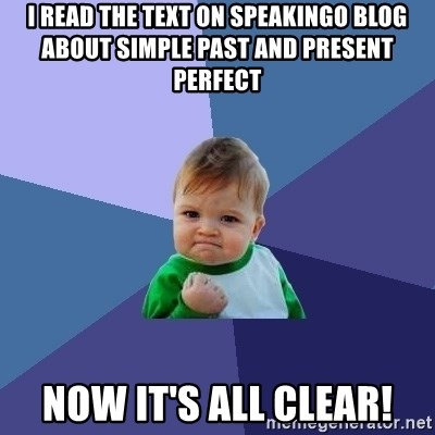Success Kid - I read the text on Speakingo blog about simple past and present perfect  Now it's all clear!
