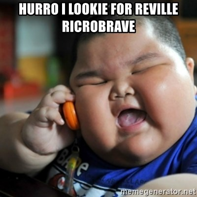 fat chinese kid - Hurro i lookie for reville ricrobrave