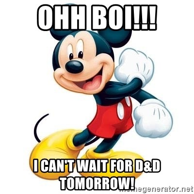 mickey mouse - OHH BOI!!! I can't wait for D&D tomorrow!