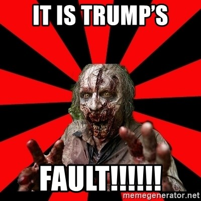 Zombie - It is Trump's Fault!!!!!!