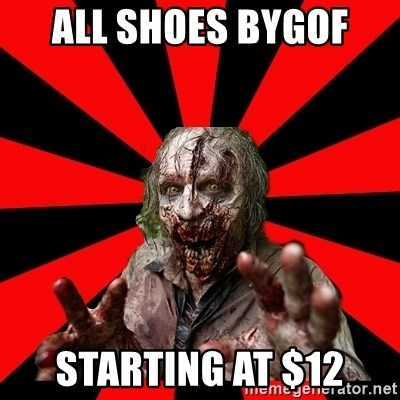 Zombie - ALL SHOES BYGOF  STARTING AT $12