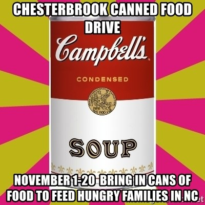 College Campbells Soup Can - Chesterbrook Canned Food Drive November 1-20  Bring in cans of food to Feed Hungry Families in NC