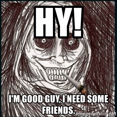 Good Guy Ghost  - Hy! I'm good guy, i need some friends.