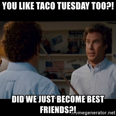 Step Brothers Best friends - You like Taco Tuesday too?! Did we just become best friends?!