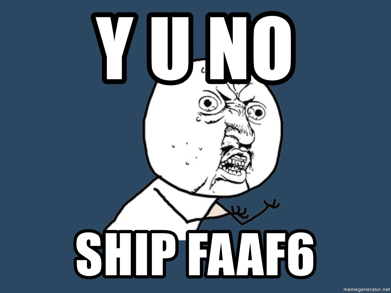 Y U No - y u no ship faaf6
