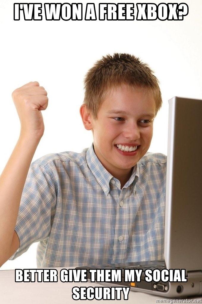 First Day on the internet kid - i've won a free xbox? better give them my social security