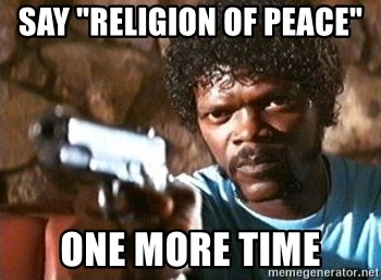 "Pulp Fiction - Say ""religion of peace"" one more time"