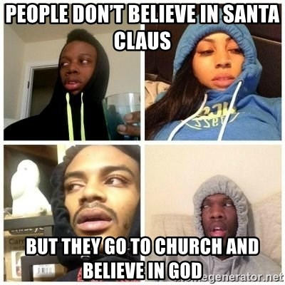 Hits Blunts - People don't believe in Santa Claus  But they go to church and believe in god