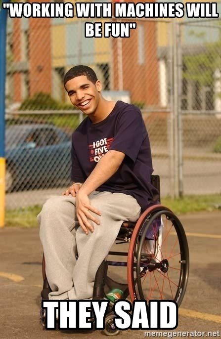 Drake Wheelchair - ''working with machines will be fun'' they said