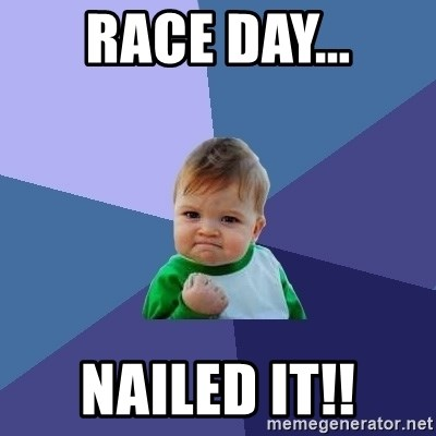 Success Kid - Race Day... Nailed It!!