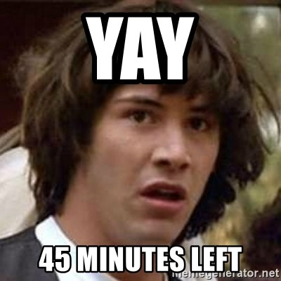Conspiracy Keanu - Yay 45 Minutes left